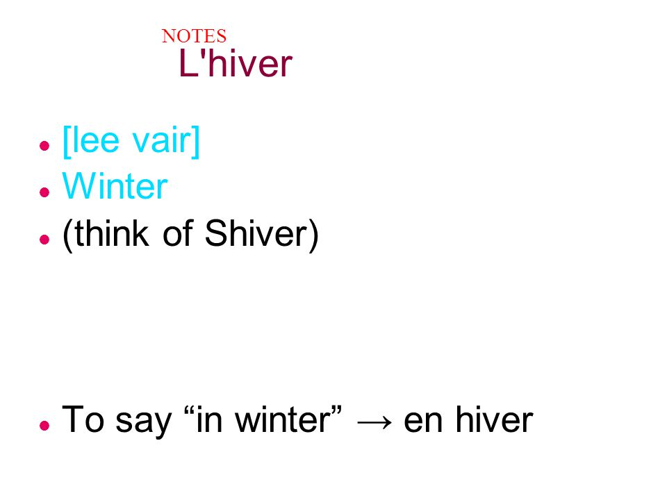 L hiver [lee vair] Winter (think of Shiver)